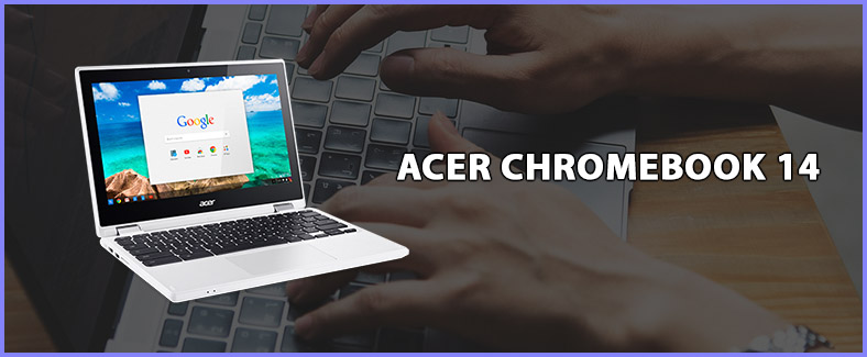 ACER CHROMEBOOK 14 for writers