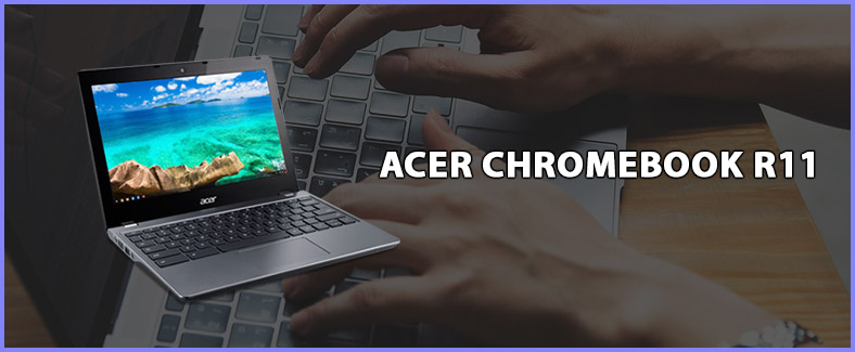 ACER CHROMEBOOK R11 for writers