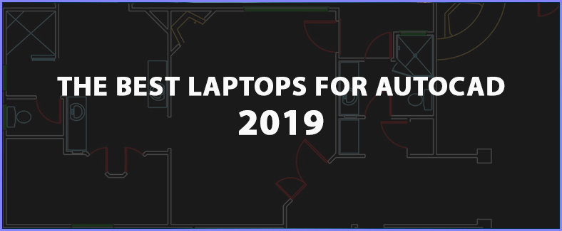 The best laptops you could find for autocad