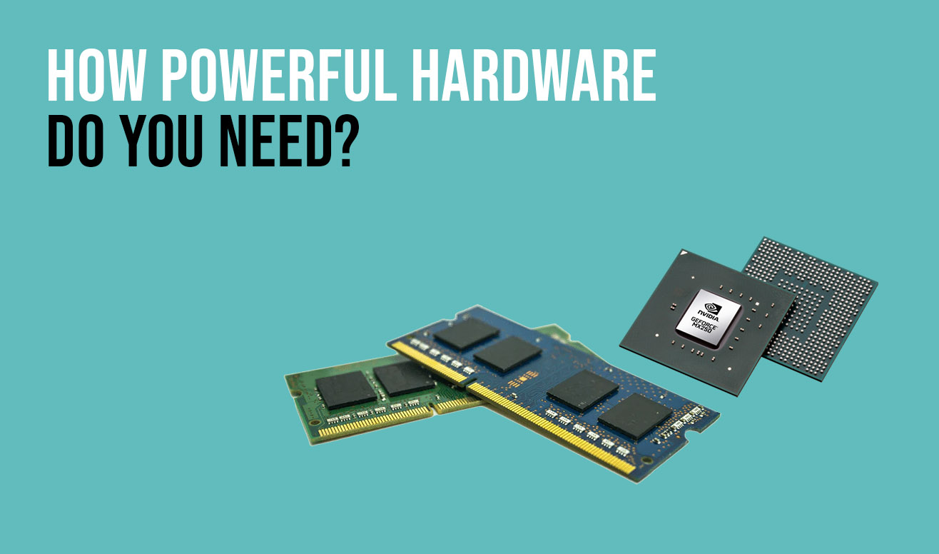 how powerful laptop hardware do you need
