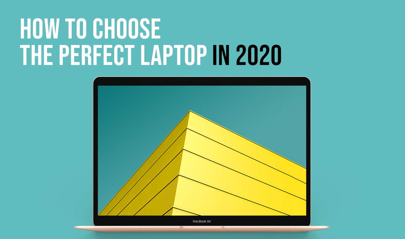 how to choose the perfect laptop in 2020