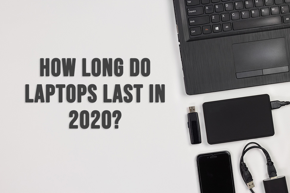 how long do laptops last in 2020
